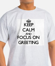 Keep Calm and focus on Greeting T-Shirt