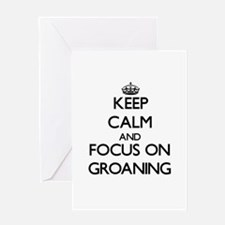 Keep Calm and focus on Groaning Greeting Cards