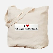 I Love when you read by touch Tote Bag