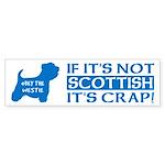 WESTIE - If it's not Scottish... bumper sticker