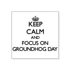 Keep Calm and focus on Groundhog Day Sticker