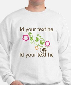 Custom add text flowers Sweatshirt