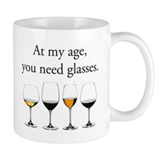 At My Age, You Need Glasses Mugs