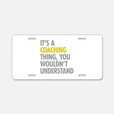 Its A Coaching Thing Aluminum License Plate