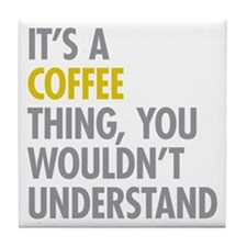 Its A Coffee Thing Tile Coaster