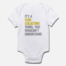 Its A Coin Collecting Thing Infant Bodysuit