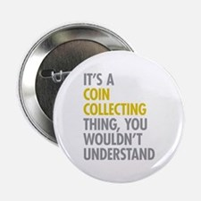 """Its A Coin Collecting Thing 2.25"""" Button"""