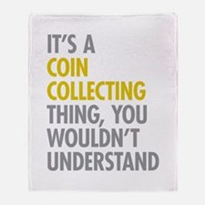 Its A Coin Collecting Thing Throw Blanket