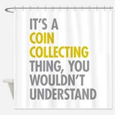 Its A Coin Collecting Thing Shower Curtain