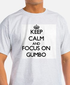 Keep Calm and focus on Gumbo T-Shirt
