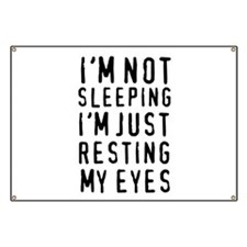 I'm not sleeping I'm just resting my eyes Banner