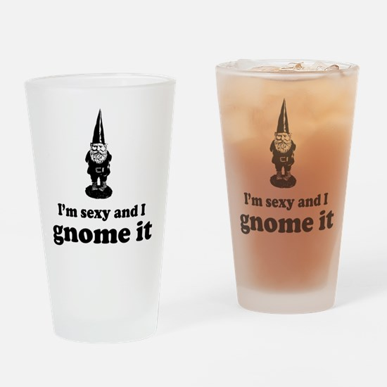 I'm sexy and I gnome Drinking Glass