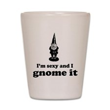 I'm sexy and I gnome Shot Glass