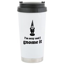 I'm sexy and I gnome Travel Mug