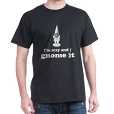 I'm sexy and I gnome T-Shirt