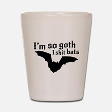 I'm so goth I shit bats Shot Glass