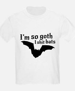 I'm so goth I shit bats T-Shirt