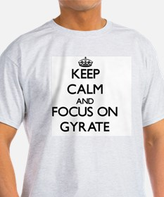 Keep Calm and focus on Gyrate T-Shirt