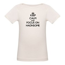 Keep Calm and focus on Hadnsome T-Shirt