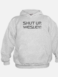 Shut Up Wesley Hoodie