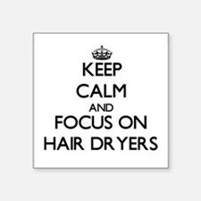 Keep Calm and focus on Hair Dryers Sticker