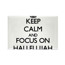Keep Calm and focus on Hallelujah Magnets