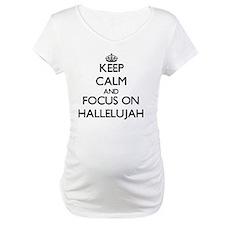 Keep Calm and focus on Hallelujah Shirt