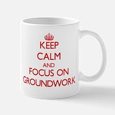 Keep Calm and focus on Groundwork Mugs