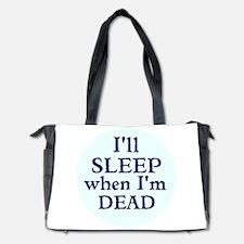 Ill Sleep When Im Dead Diaper Bag