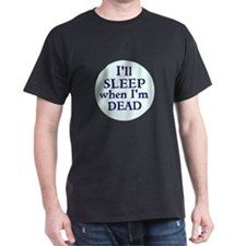 Ill Sleep When Im Dead T-Shirt