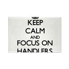 Keep Calm and focus on Handlers Magnets
