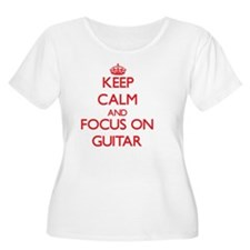 Keep Calm and focus on Guitar Plus Size T-Shirt