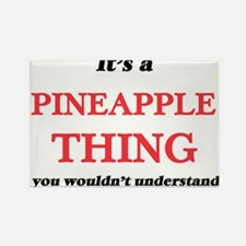 It's a Pineapple thing, you wouldn&#39 Magnets