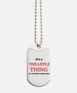 It's a Pineapple thing, you wouldn&#3 Dog Tags