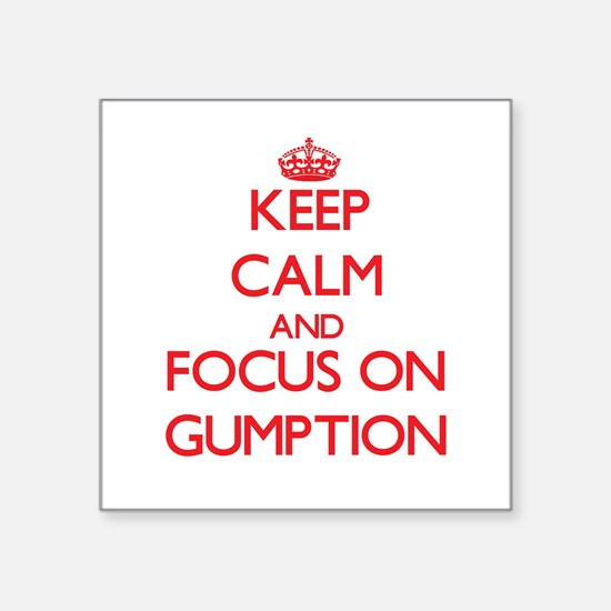 Keep Calm and focus on Gumption Sticker