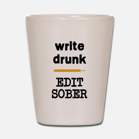 Write Drunk Edit Sober Shot Glass