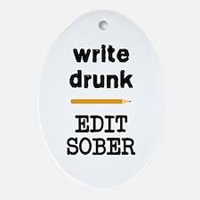 Write Drunk Edit Sober Ornament (Oval)