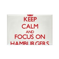 Keep Calm and focus on Hamburgers Magnets