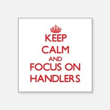 Keep Calm and focus on Handlers Sticker