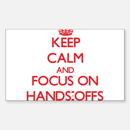 Keep Calm and focus on Hands-Offs Decal