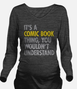 Its A Comic Book Thi Long Sleeve Maternity T-Shirt