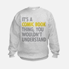 Its A Comic Book Thing Sweatshirt