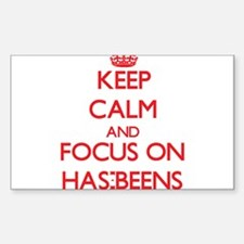 Keep Calm and focus on Has-Beens Decal