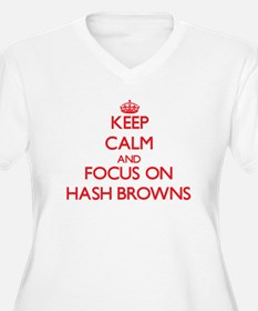 Keep Calm and focus on Hash Browns Plus Size T-Shi