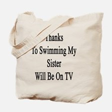 Thanks To Swimming My Sister Will Be On T Tote Bag