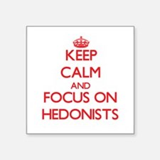 Keep Calm and focus on Hedonists Sticker