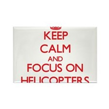 Keep Calm and focus on Helicopters Magnets
