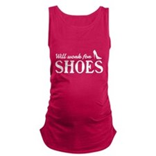 Will work for shoes Maternity Tank Top