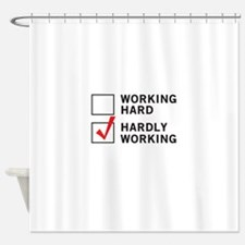 working hard hardly working Shower Curtain