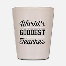 World's goodest teacher Shot Glass
